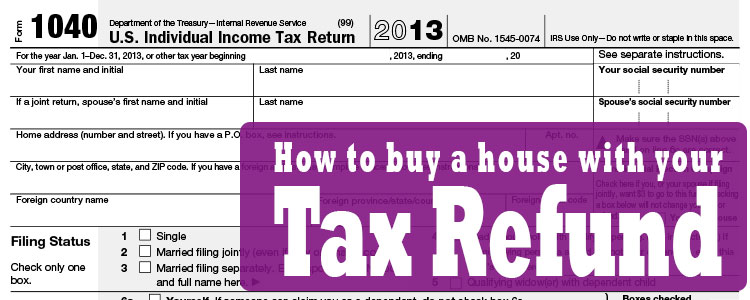 Buy a house with your Tax Refund as a Down Payment